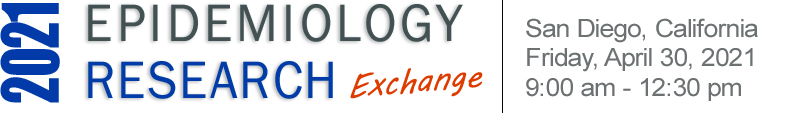 2021 Epidemiology Research Exchange San Diego, California Friday April 30, 2021 9:00am-12:30pm