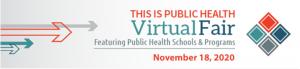 This is Public Health Virtual Fair Featuring Public Health Schools & Programs, November 18, 2020